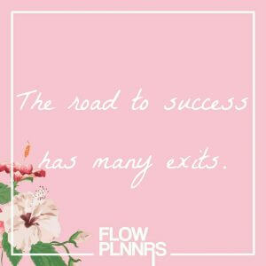 Quote: The road to succes has many exits