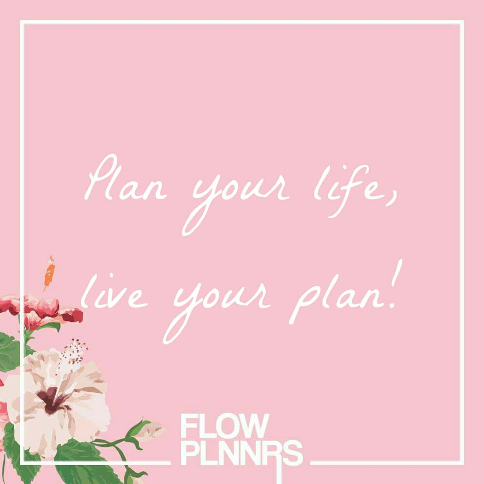 Plan your life, live your plan.