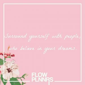 Quote: Surround yoursel with people who believe in your dreams