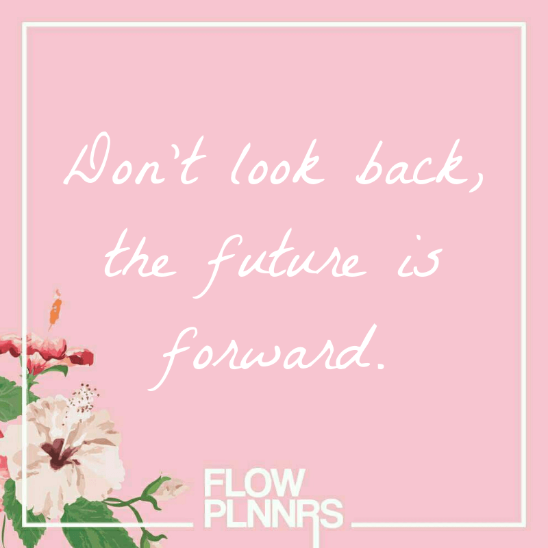 Don't look back, the future is forward.